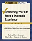 Reclaiming Your Life from a Traumatic Experience: A Prolonged Exposure Treatment Program: Workbook (Treatments That Work)
