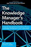 img - for The Knowledge Manager's Handbook: A Step-by-Step Guide to Embedding Effective Knowledge Management in your Organization book / textbook / text book