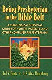 Being Presbyterian in the Bible Belt: A Theological Survival Guide for Youth, Parents, & Other Confused Presbyterians