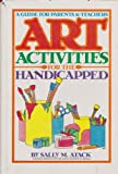 Art Activities for the Handicapped Child, Sally M. Atack, 0130469955