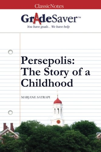 GradeSaver (TM) ClassicNotes: Persepolis The Story of a Childhood Study Guide
