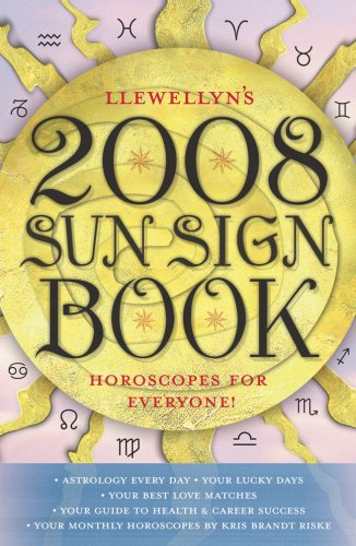 Read Online Llewellyn's 2008 Sun Sign Book: Horoscopes for Everyone! (Annuals - Sun Sign Book) ebook