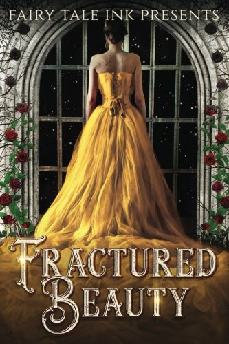 Fractured Beauty (Fairy Tale Ink) (Volume 1)