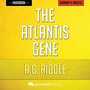 The Atlantis Gene, by A.G. Riddle | Unofficial & Independent Summary & Analysis Audiobook