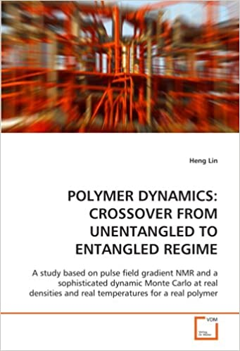 Book POLYMER DYNAMICS: CROSSOVER FROM UNENTANGLED TO ENTANGLED REGIME: A study based on pulse field gradient NMR and a sophisticated dynamic Monte Carlo at ... and real temperatures for a real polymer