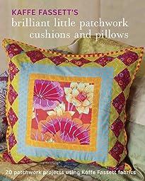 Kaffe Fassett\'s Brilliant Little Patchwork Cushions and Pillows: 20 patchwork projects using Kaffe Fassett fabrics