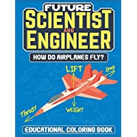 Future Scientist and Engineer: How Do Airplanes Fly?: Educational Coloring Book For Kids - Learn About Aerospace…