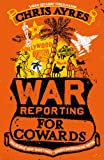 Front cover for the book War Reporting for Cowards by Chris Ayres