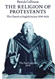 The Religion of Protestants: The Church in English Society 1559-1625 (Ford Lectures)
