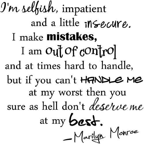 I'm selfish, impatient and a little insecure. I make mistake