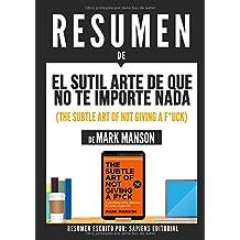"""Resumen De """"El Sutil Arte De Que No Te Importe Nada (The Subtle Art Of Not Giving A F*uck) - De Mark Manson"""" (Spanish Edition)"""