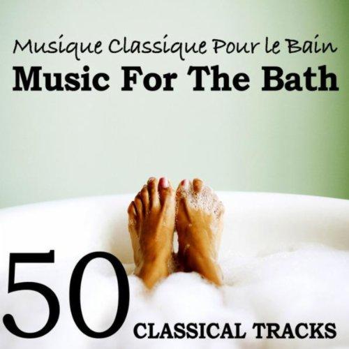 Amazon com: Musique Classique pour le Bain (Music for the Bath) 50 Classical Tracks: Various
