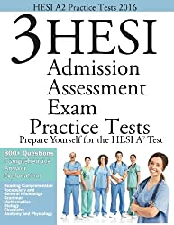 HESI A2 Practice Tests 2016: 3 HESI Admisison Assessment Exam Practice Tests