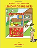 How to Start Your Own Lemonade Business, D J Parry, 149092499X