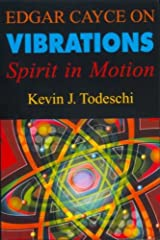 Edgar Cayce on Vibrations: Spirits in Motion Kindle Edition