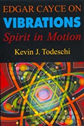Edgar Cayce on Vibrations: Spirits in Motion