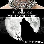 Collared: White Wolf, Volume 2 | K. Matthew