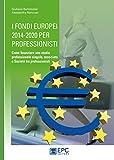 I fondi europei 2014-2020 per professionisti. Come finanziare uno studio professionale singolo, associato o società tra professionisti