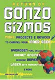 Return of Gonzo Gizmos: More Projects & Devices to Channel Your Inner Geek: More Projects and Devices to Channel Your Inner Geek
