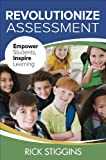 Revolutionize Assessment : Empower Students, Inspire Learning, Stiggins, Richard (Rick) J. (John), 1483359352