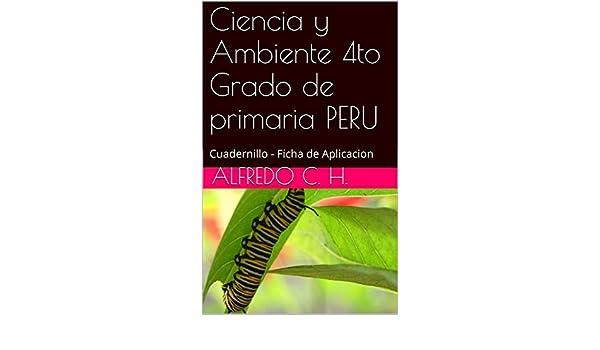 Ciencia y Ambiente 4to Grado de primaria PERU: Cuadernillo - Ficha de Aplicacion eBook: Alfredo c. h.: Amazon.es: Tienda Kindle