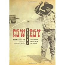 Cowboy Park: Steer-Roping Contests on the Border (Grover E. Murray Studies in the American Southwest)