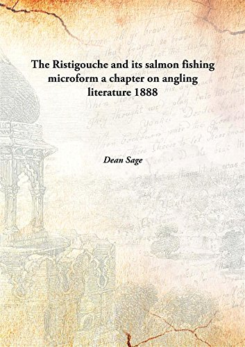 (The Ristigouche and its salmon fishing microforma chapter on angling literature )