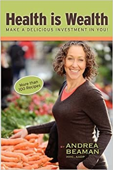 Book Health Is Wealth - Make a Delicious Investment in You! by Beaman, Andrea (January 11, 2011)