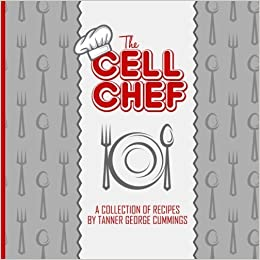 The Cell Chef Cookbook by Collection of Recipes by Tanner George Cummings (2016-02-25)