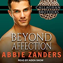 Beyond Affection: Callaghan Brothers, Book 6 Audiobook by Abbie Zanders Narrated by Aiden Snow
