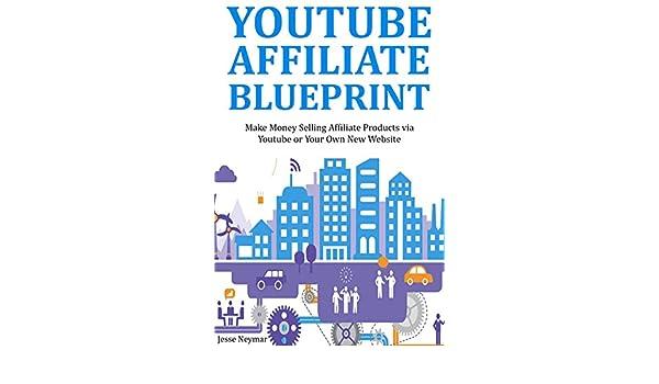 Amazon youtube affiliate blueprint make money selling amazon youtube affiliate blueprint make money selling affiliate products via youtube or your own new website ebook jesse neymar kindle store malvernweather Images