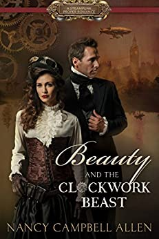 Beauty and the Clockwork Beast (Steampunk Proper Romance) by [Allen, Nancy Campbell]