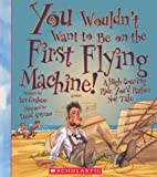 You Wouldn't Want to Be on the First Flying Machine! - A High-Soaring Ride You'd Rather Not Take, Ian Graham, 0606316310