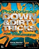 Photoshop down and Dirty Tricks for Designers, Corey Barker, 0321820495