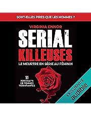 Serial Killeuses. Le meurtre en série au féminin: 11 portraits de femmes terrifiantes