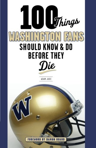 100 Things Washington Fans Should Know & Do Before They Die (100 Things...Fans Should Know)