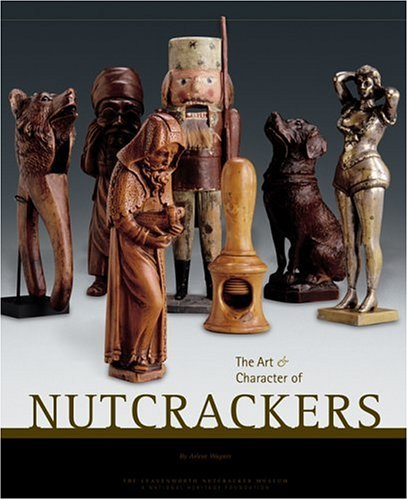 The Art & Character of Nutcrackers, Wagner, Arlene