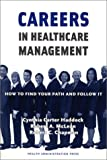 Careers in Healthcare Management : How to Find Your Path and Follow It, Haddock, Cynthia Carter and Chapman, Robert C., 156793174X