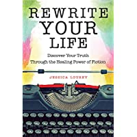 Rewrite Your Life: Discover Your Truth Through the Healing Power of Fiction (How to Write a Book)