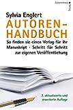 Autoren-Handbuch: So finden Sie einen Verlag für Ihr Manuskript. Schritt für Schritt zur eigenen Veröffentlichung