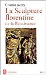 La sculpture florentine de la renaissance par Avery