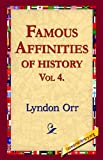 Famous Affinities of History, Vol 4, Lyndon Orr, 1421800764