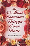 The 50 Most Romantic Things Ever Done, Dini von Mueffling, 080213789X