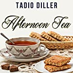 Afternoon Tea: 2 in 1 Book: Afternoon Tea: Host a Perfect Afternoon Tea Party. Coffee | Tadio Diller