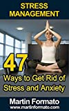 STRESS MANAGEMENT: 47 Ways to Get Rid of Stress and Anxiety (stress management, stress management techniques, stress free, stress reduction, stress free living, stress solutions, anxiety)