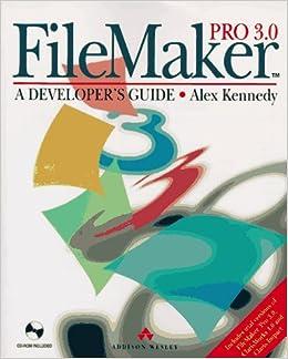 Filemaker Pro 3 0: A Developer's Guide: Alex Kennedy: 9780201877625