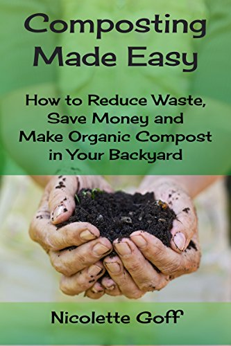 Compost Composter Manure (Composting Made Easy: How to Reduce Waste, Save Money and Make Natural Compost in Your Backyard)