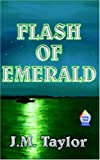 A Flash of Emerald, J. M. Taylor, 0759942889