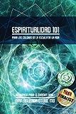 Espiritualidad 101 (Versión en Blanco y Negro): Para Los Colgaos en la Escuela de la Vida (El Repaso Para El Examen Final) (Spirituality in theSchool of life) (Spanish Edition)