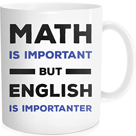 Funny Coffee Mug Inspirational Quote for Men Women , Math Is Important but  English Is Importanter , Birthday Halloween Christmas Gift for English